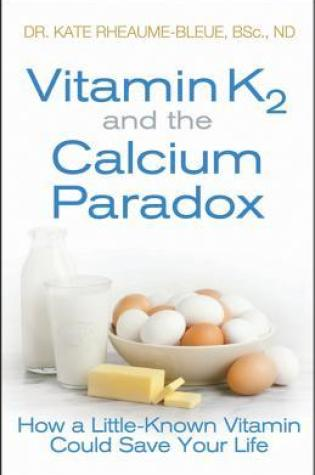 Vitamin K2 and the Calcium Paradox: How a Little-Known Vitamin Could Save Your Life PDF Book by Kate Rhéaume-Bleue PDF ePub