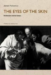 The Eyes of the Skin: Architecture and the Senses Book
