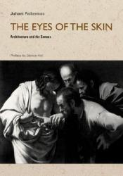 The Eyes of the Skin: Architecture and the Senses Book by Juhani Pallasmaa