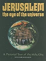Jerusalem the Eye of the Universe: A Pictorial Tour of the Holy City