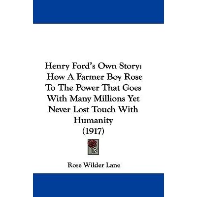 Henry Ford S Own Story How A Farmer Boy Rose To The Power