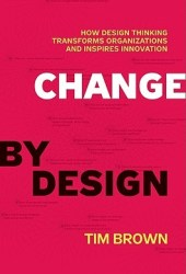 Change by Design: How Design Thinking Transforms Organizations and Inspires Innovation Book
