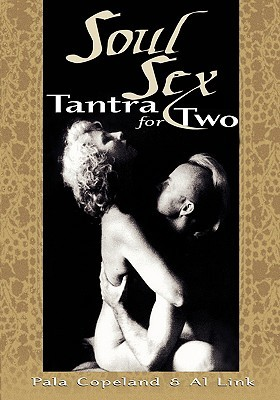 Download Soul Sex: Tantra for Sexual and Spiritual Pleasure