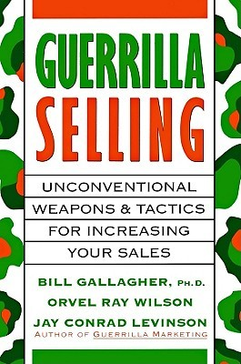 Download Guerrilla Selling: Unconventional Weapons and Tactics for Increasing Your Sales