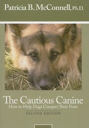 The Cautious Canine: How to Help Dogs Conquer Their Fears Book by Patricia B. McConnell