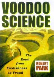 Voodoo Science: The Road from Foolishness to Fraud Book by Robert L. Park
