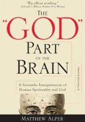 The ″God″ Part of the Brain: A Scientific Interpretation of Human Spirituality and God Book by Matthew Alper
