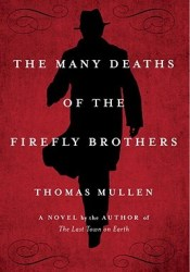 The Many Deaths of the Firefly Brothers Book by Thomas Mullen