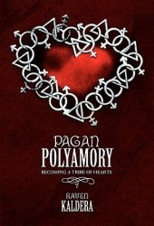 Pagan Polyamory: Becoming a Tribe of Hearts Book