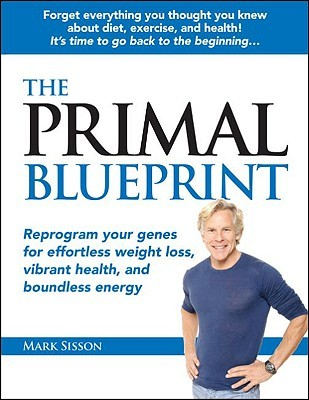 Download The Primal Blueprint: Reprogram Your Genes for Effortless Weight Loss, Vibrant Health, and Boundless Energy