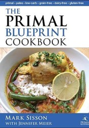 The Primal Blueprint Cookbook: Primal, Low Carb, Paleo, Grain-Free, Dairy-Free and Gluten-Free Book by Mark Sisson