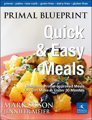 Download Primal Blueprint Quick and Easy Meals: Delicious, Primal-Approved Meals You Can Make in Under 30 Minutes
