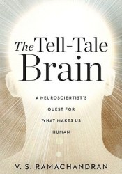 The Tell-Tale Brain: A Neuroscientist's Quest for What Makes Us Human Book by V.S. Ramachandran