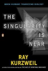 The Singularity is Near: When Humans Transcend Biology Book