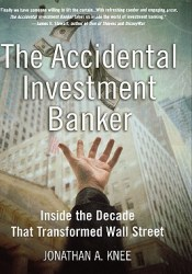 The Accidental Investment Banker: Inside the Decade That Transformed Wall Street Book by Jonathan A. Knee