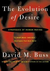 The Evolution Of Desire: Strategies of Human Mating Book by David M. Buss