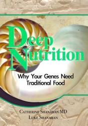 Deep Nutrition: Why Your Genes Need Traditional Food Book by Catherine Shanahan
