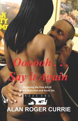 Download Oooooh . . . Say It Again: Mastering the Fine Art of Verbal Seduction and Aural Sex
