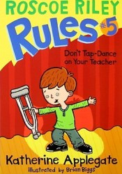 Don't Tap-Dance on Your Teacher (Roscoe Riley Rules, #5) Book by Katherine Applegate