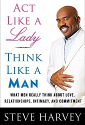 Act Like a Lady, Think Like a Man: What Men Really Think About Love, Relationships, Intimacy, and Commitment Book