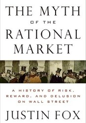 The Myth of the Rational Market: Wall Street's Impossible Quest for Predictable Markets Book by Justin  Fox