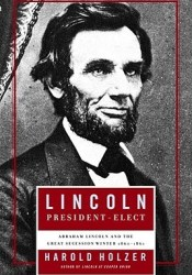 Lincoln  President-Elect: Abraham Lincoln and the Great Secession Winter, 1860-1861 Book by Harold Holzer