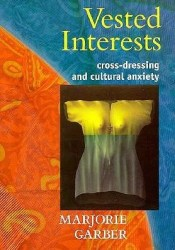 Vested Interests: Cross-Dressing and Cultural Anxiety Book by Marjorie Garber