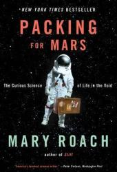 Packing for Mars: The Curious Science of Life in the Void Book
