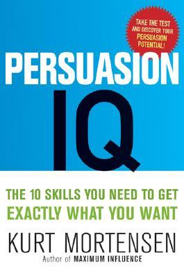 Download Persuasion IQ: The 10 Skills You Need to Get Exactly What You Want