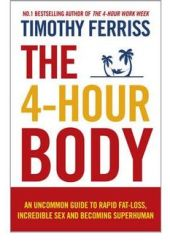 The 4-Hour Body: An Uncommon Guide to Rapid Fat-Loss, Incredible Sex, and Becoming Superhuman Book