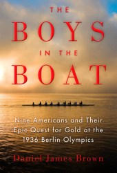 The Boys in the Boat: Nine Americans and Their Epic Quest for Gold at the 1936 Berlin Olympics Book