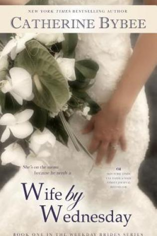 Wife by Wednesday (The Weekday Brides, #1) PDF Book by Catherine Bybee Pdf ePub