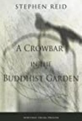 A Crowbar in the Buddhist Garden Book by Stephen  Reid
