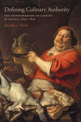 Defining Culinary Authority: The Transformation of Cooking in France, 1650-1830  pdf
