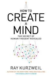 How to Create a Mind: The Secret of Human Thought Revealed Book