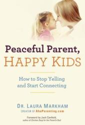 Peaceful Parent, Happy Kids: How to Stop Yelling and Start Connecting Book
