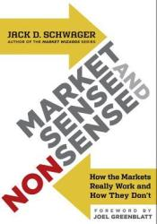 Market Sense and Nonsense: Why Almost Everything You Know about Investing Is Wrong Book by Jack D. Schwager