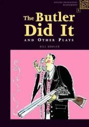 The Butler Did It and Other Plays (Oxford Bookworms Playscripts: Stage 1: 400 Headwords) Book by Bill Bowler