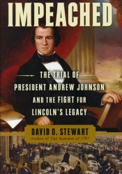Impeached: The Trial of President Andrew Johnson and the Fight for Lincoln's Legacy Book by David O. Stewart