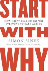 Start with Why: How Great Leaders Inspire Everyone to Take Action Book