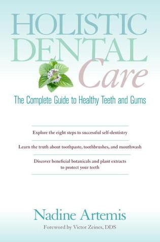 Holistic Dental Care: The Complete Guide to Healthy Teeth and Gums PDF Book by Nadine Artemis PDF ePub