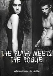 The Alpha Meets The Rogue Book by xXdemolitionloverXx