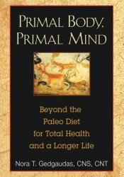 Primal Body, Primal Mind: Beyond Paleo for Total Health and a Longer Life Book by Nora Gedgaudas