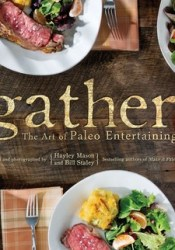 Gather, the Art of Paleo Entertaining Book by Bill Staley