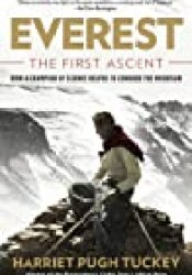Everest - The First Ascent: How a Champion of Science Helped to Conquer the Mountain Book by Harriet Tuckey