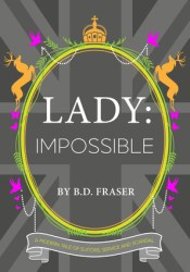 Lady: Impossible Book by B.D. Fraser