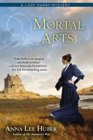 Mortal Arts (Lady Darby Mystery, #2) PDF Book by Anna Lee Huber PDF ePub