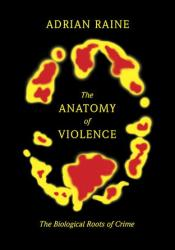 The Anatomy of Violence: The Biological Roots of Crime Book by Adrian Raine