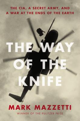 Download The Way of the Knife: The CIA, a Secret Army, and a War at the Ends of the Earth