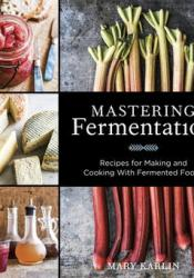 Mastering Fermentation: Recipes for Making and Cooking with Fermented Foods Book by Mary Karlin